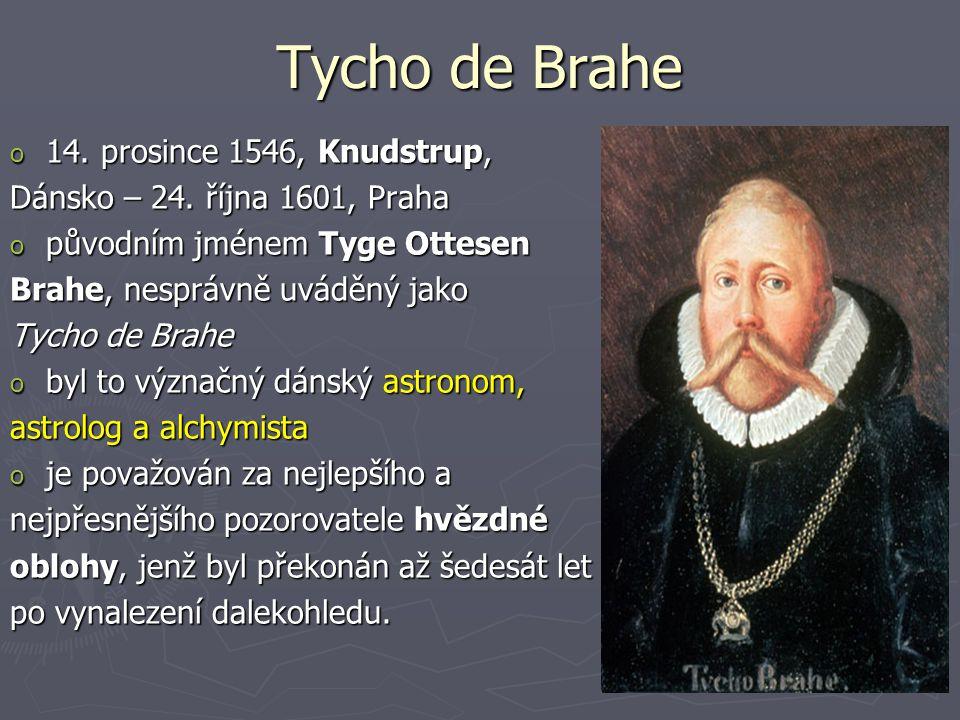 Tycho de Brahe o 14. prosince 1546, Knudstrup, Dánsko – 24. října 1601, Praha o původním jménem Tyge Ottesen Brahe, nesprávně uváděný jako Tycho de Br