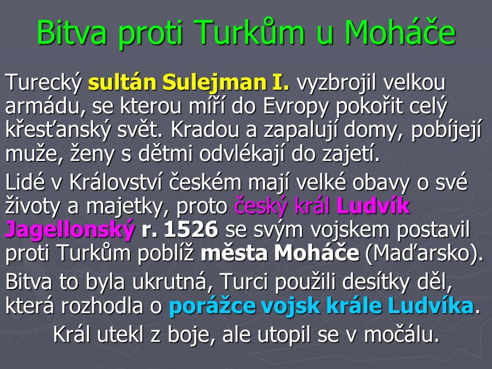 Bitva proti Turkům u Moháče Turecký sultán Sulejman I. vyzbrojil velkou armádu, se kterou míří do Evropy pokořit celý křesťanský svět. Kradou a zapalu