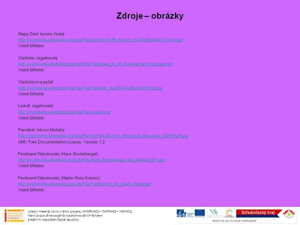 Zdroje – obrázky Mapa Zemí koruny české http://commons.wikimedia.org/wiki/File:Zem%C4%9B_Koruny_%C4%8Desk%C3%A9.jpg Volně šiřitelné Vladislav Jagellon