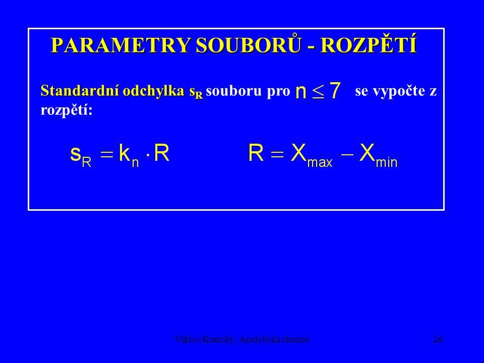 Viktor Kanický: Analytická chemie25 PARAMETRY SOUBORŮ DAT Aritmetický průměr =střední hodnota Gaussova = normálního rozdělení, n hodnot Výběrová standardní odchylka =parametr rozptýlení výběrového souboru, používá se pro n>7 Medián Medián = střední hodnota necitlivá na odlehlé hodnoty.