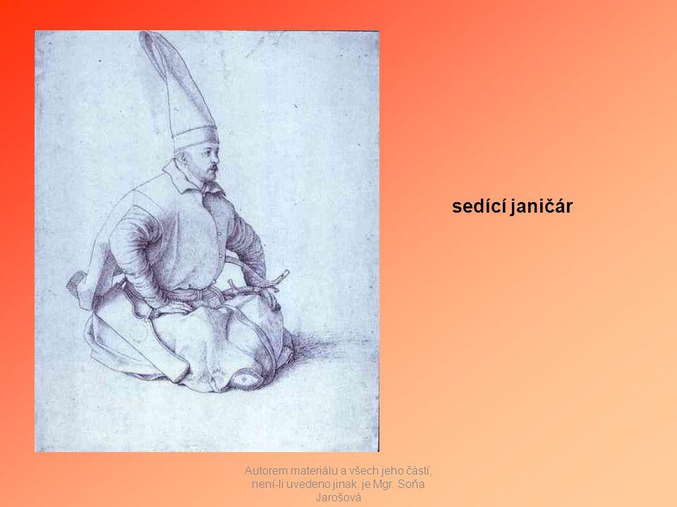 sedící janičár Autorem materiálu a všech jeho částí, není-li uvedeno jinak, je Mgr. Soňa Jarošová