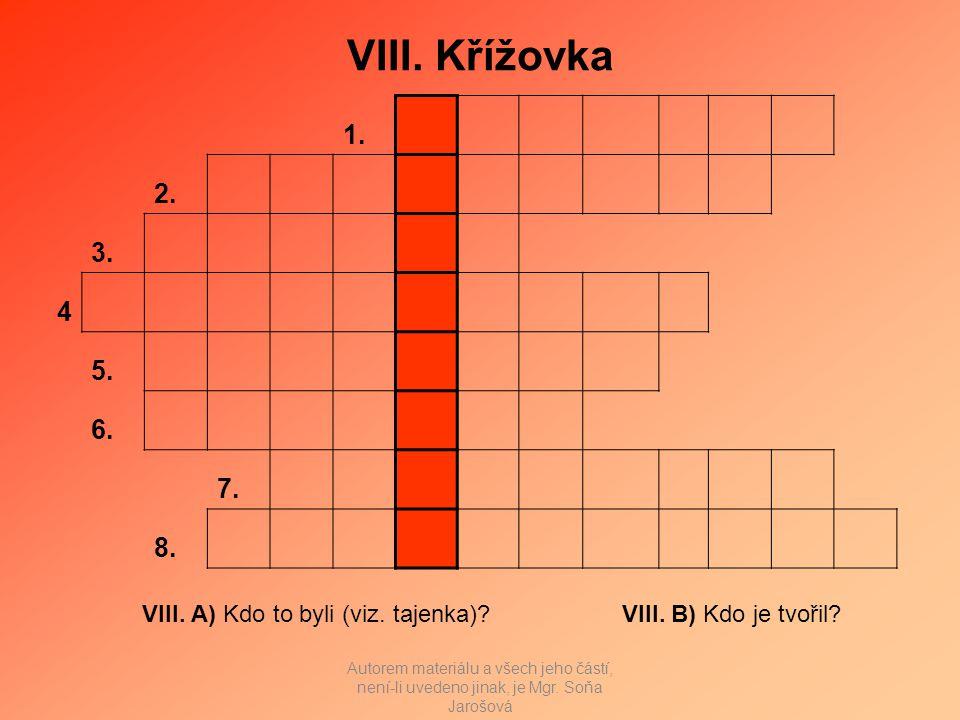 VIII. Křížovka VIII. A) Kdo to byli (viz. tajenka) VIII.