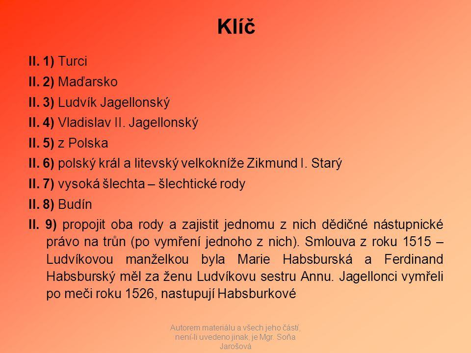 Klíč II. 1) Turci II. 2) Maďarsko II. 3) Ludvík Jagellonský II.