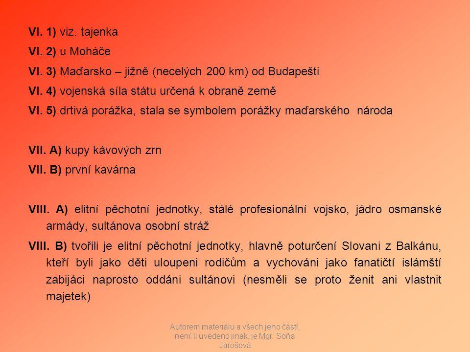 VI. 1) viz. tajenka VI. 2) u Moháče VI. 3) Maďarsko – jižně (necelých 200 km) od Budapešti VI.