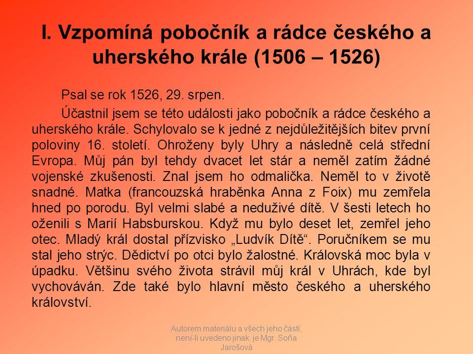 I. Vzpomíná pobočník a rádce českého a uherského krále (1506 – 1526) Psal se rok 1526, 29.