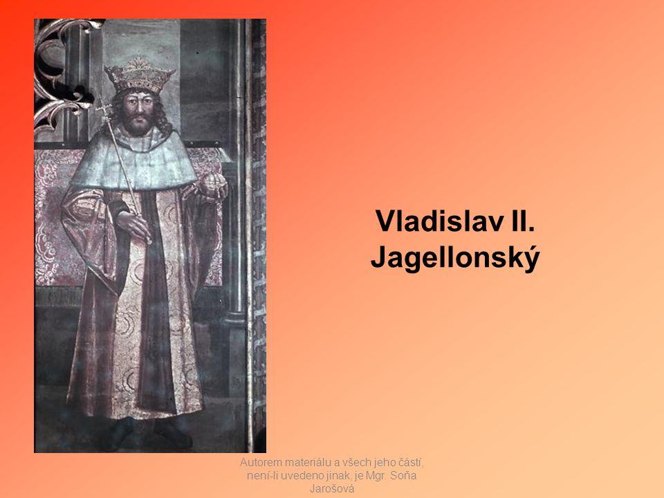 Vladislav II. Jagellonský Autorem materiálu a všech jeho částí, není-li uvedeno jinak, je Mgr.