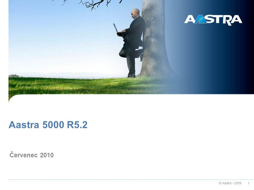 © Aastra - 2009 1 Aastra 5000 R5.2 Červenec 2010
