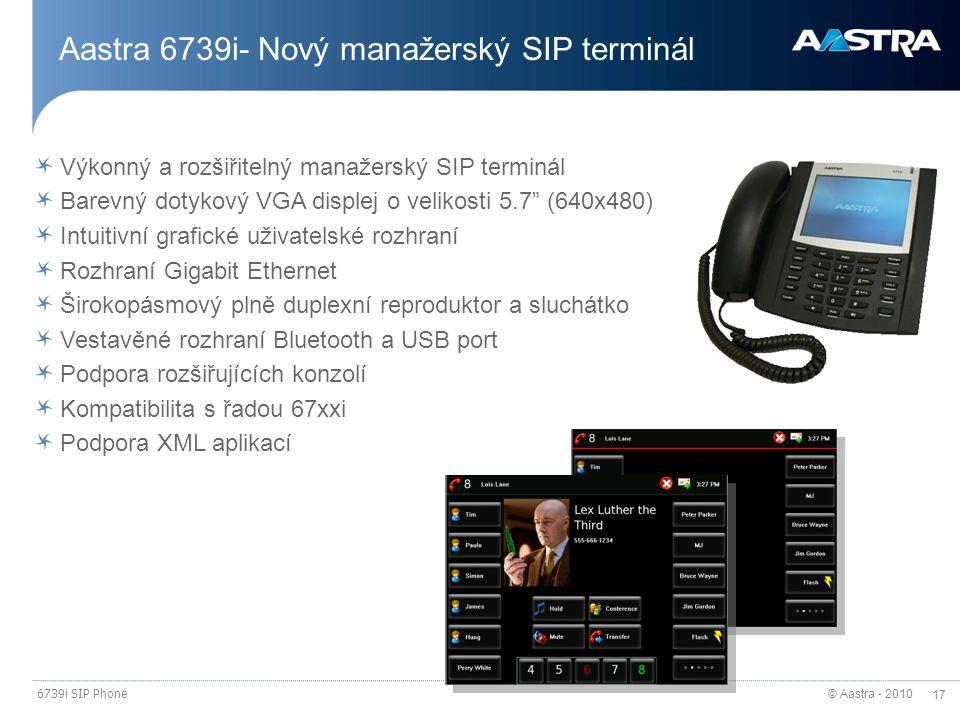 """© Aastra - 2010 17 6739i SIP Phone Výkonný a rozšiřitelný manažerský SIP terminál Barevný dotykový VGA displej o velikosti 5.7"""" (640x480) Intuitivní g"""