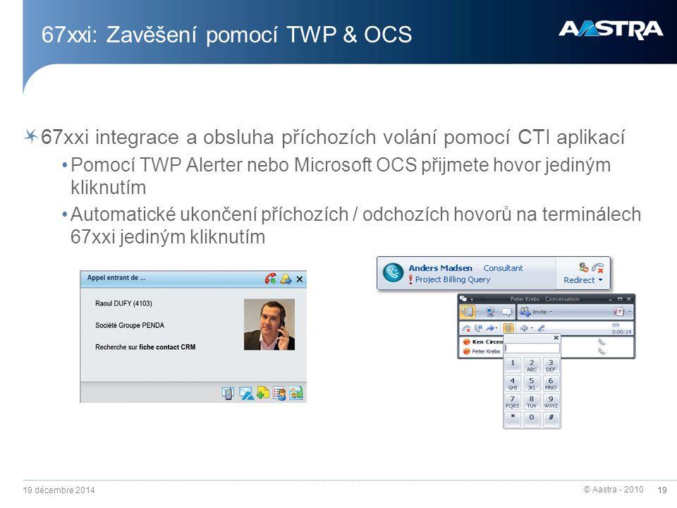 © Aastra - 2010 19 67xxi: Zavěšení pomocí TWP & OCS 67xxi integrace a obsluha příchozích volání pomocí CTI aplikací Pomocí TWP Alerter nebo Microsoft