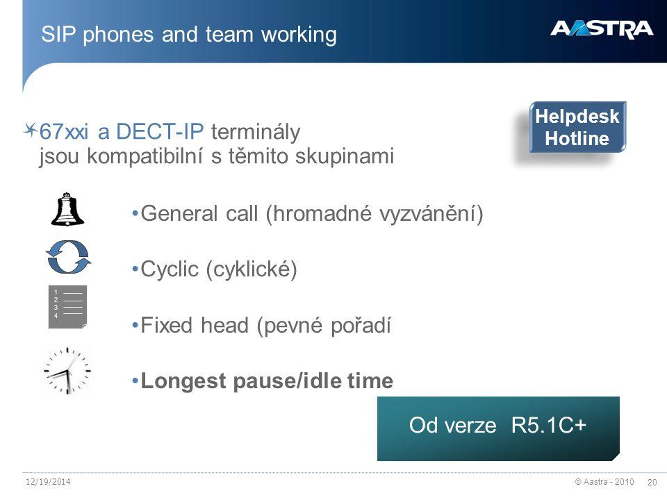 © Aastra - 2010 20 12/19/2014 SIP phones and team working 67xxi a DECT-IP terminály jsou kompatibilní s těmito skupinami 12341234 Od verze R5.1C+ Helpdesk Hotline Helpdesk Hotline General call (hromadné vyzvánění) Cyclic (cyklické) Fixed head (pevné pořadí Longest pause/idle time