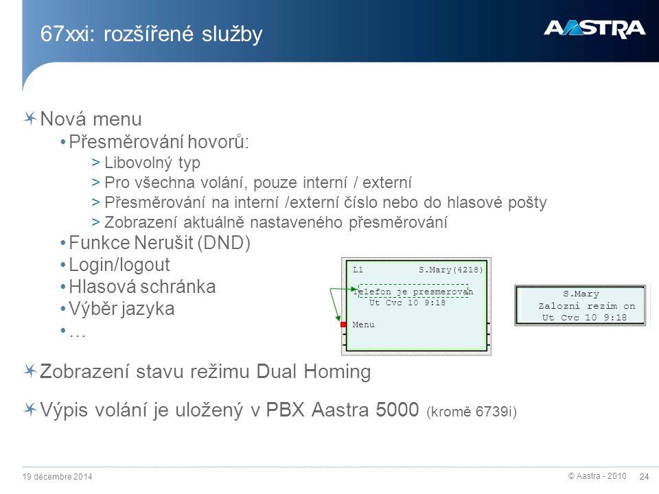© Aastra - 2010 24 67xxi: rozšířené služby Nová menu Přesměrování hovorů: >Libovolný typ >Pro všechna volání, pouze interní / externí >Přesměrování na