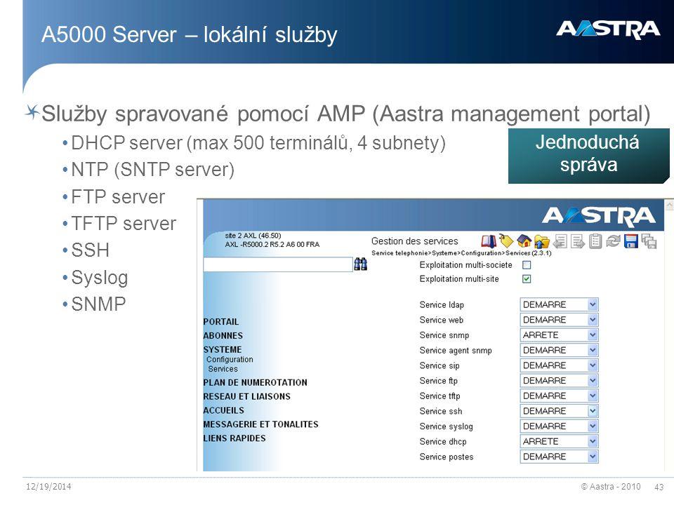 © Aastra - 2010 43 A5000 Server – lokální služby Služby spravované pomocí AMP (Aastra management portal) DHCP server (max 500 terminálů, 4 subnety) NT