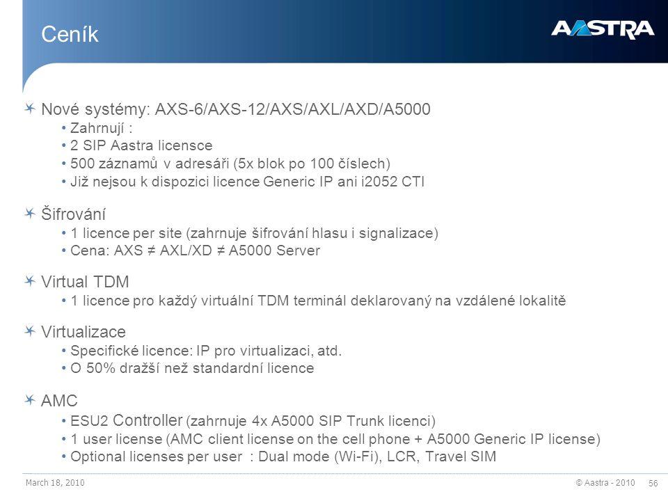 © Aastra - 2010 56 March 18, 2010 Ceník Nové systémy: AXS-6/AXS-12/AXS/AXL/AXD/A5000 Zahrnují : 2 SIP Aastra licensce 500 záznamů v adresáři (5x blok