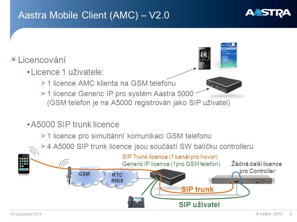 © Aastra - 2010 8 Aastra Mobile Client (AMC) – V2.0 Licencování Licence 1 uživatele: >1 licence AMC klienta na GSM telefonu >1 licence Generic IP pro