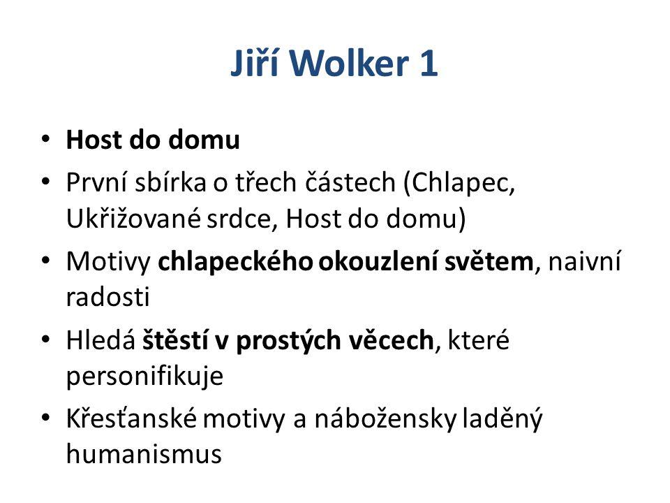 Jiří Wolker 1 Host do domu První sbírka o třech částech (Chlapec, Ukřižované srdce, Host do domu) Motivy chlapeckého okouzlení světem, naivní radosti