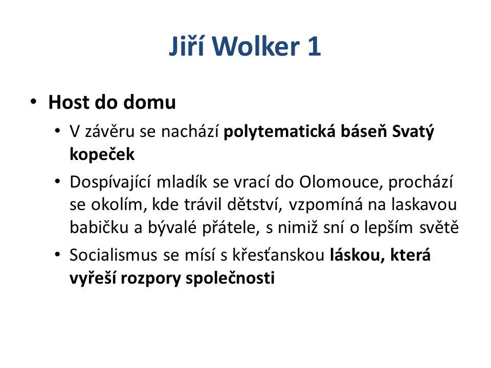 Jiří Wolker 1 Host do domu V závěru se nachází polytematická báseň Svatý kopeček Dospívající mladík se vrací do Olomouce, prochází se okolím, kde tráv