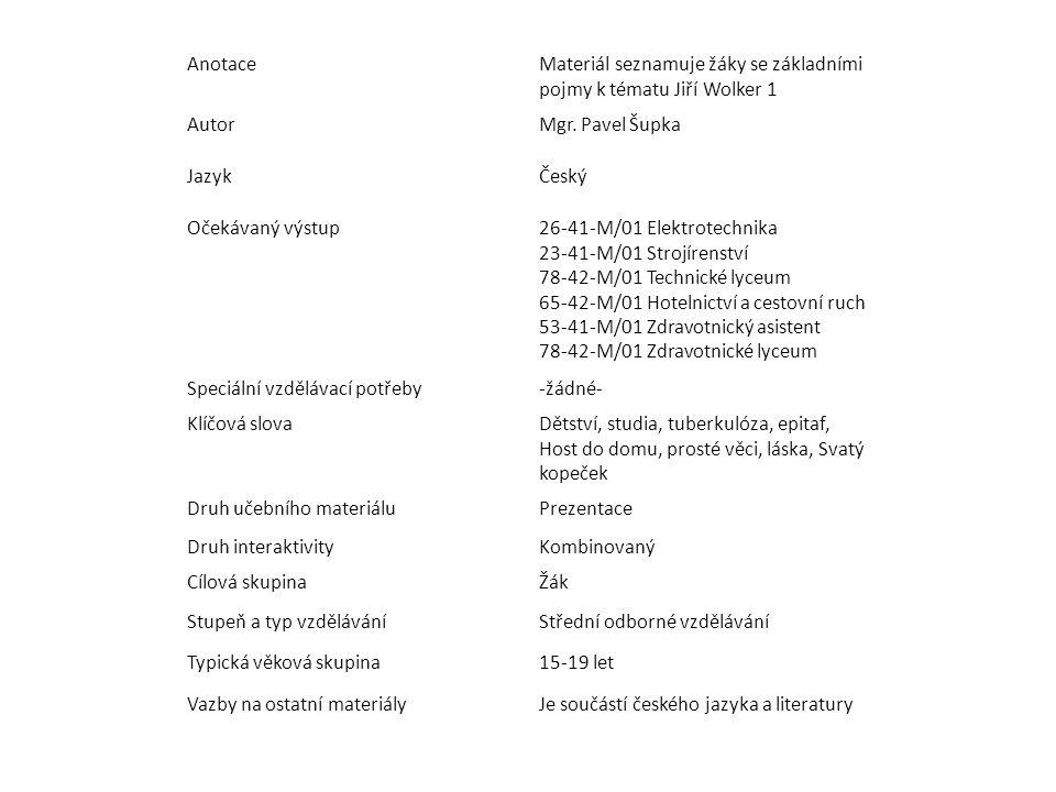 AnotaceMateriál seznamuje žáky se základními pojmy k tématu Jiří Wolker 1 AutorMgr. Pavel Šupka JazykČeský Očekávaný výstup26-41-M/01 Elektrotechnika
