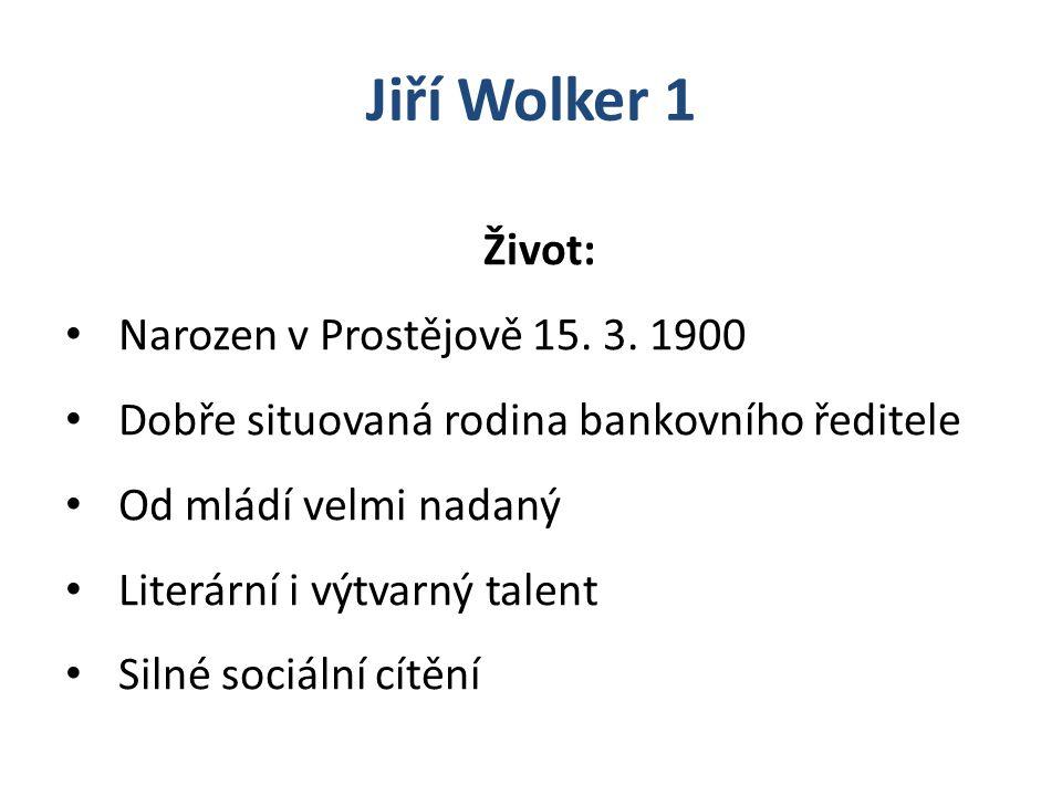 Život: Narozen v Prostějově 15. 3. 1900 Dobře situovaná rodina bankovního ředitele Od mládí velmi nadaný Literární i výtvarný talent Silné sociální cí