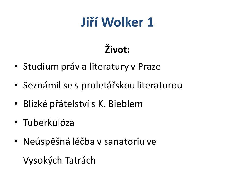 Život: Studium práv a literatury v Praze Seznámil se s proletářskou literaturou Blízké přátelství s K. Bieblem Tuberkulóza Neúspěšná léčba v sanatoriu