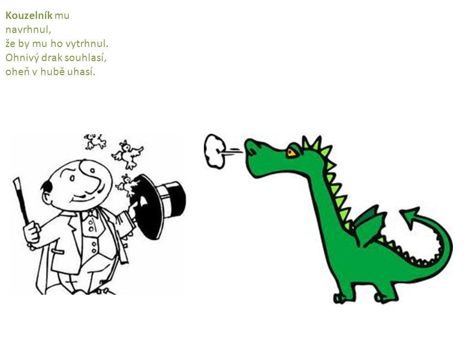 Dupy dupy dup, draka bolí zub. AU, MŮJ ZOUBEK!!!
