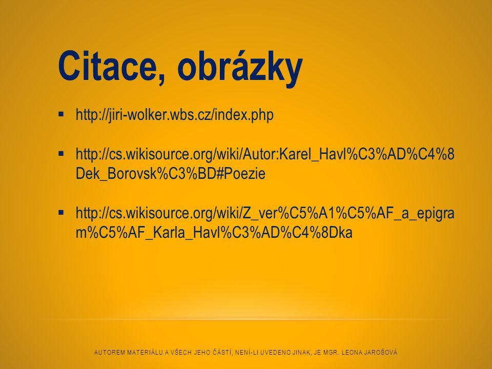 Citace, obrázky  http://jiri-wolker.wbs.cz/index.php  http://cs.wikisource.org/wiki/Autor:Karel_Havl%C3%AD%C4%8 Dek_Borovsk%C3%BD#Poezie  http://cs