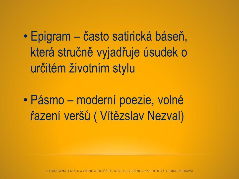 Epigram – často satirická báseň, která stručně vyjadřuje úsudek o určitém životním stylu Pásmo – moderní poezie, volné řazení veršů ( Vítězslav Nezval