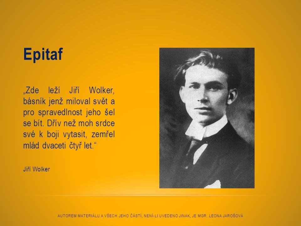 """Epitaf """"Zde leží Jiří Wolker, básník jenž miloval svět a pro spravedlnost jeho šel se bít. Dřív než moh srdce své k boji vytasit, zemřel mlád dvaceti"""