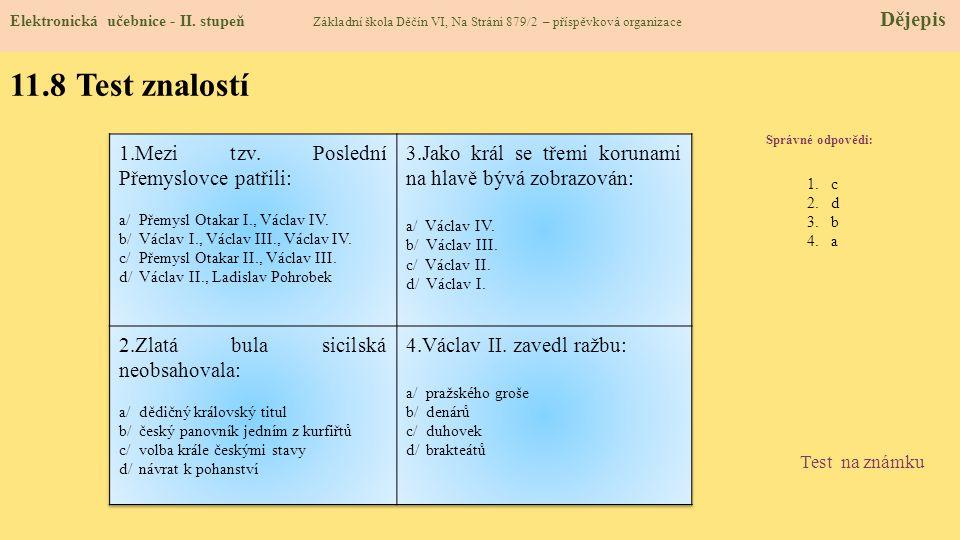 11.8 Test znalostí Správné odpovědi : 1.c 2.d 3.b 4.a Test na známku Elektronická učebnice - II. stupeň Základní škola Děčín VI, Na Stráni 879/2 – pří