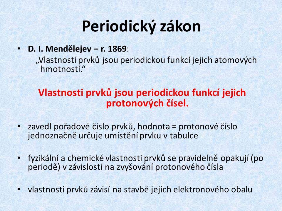 """Periodický zákon D. I. Mendělejev – r. 1869: """"Vlastnosti prvků jsou periodickou funkcí jejich atomových hmotností."""" Vlastnosti prvků jsou periodickou"""
