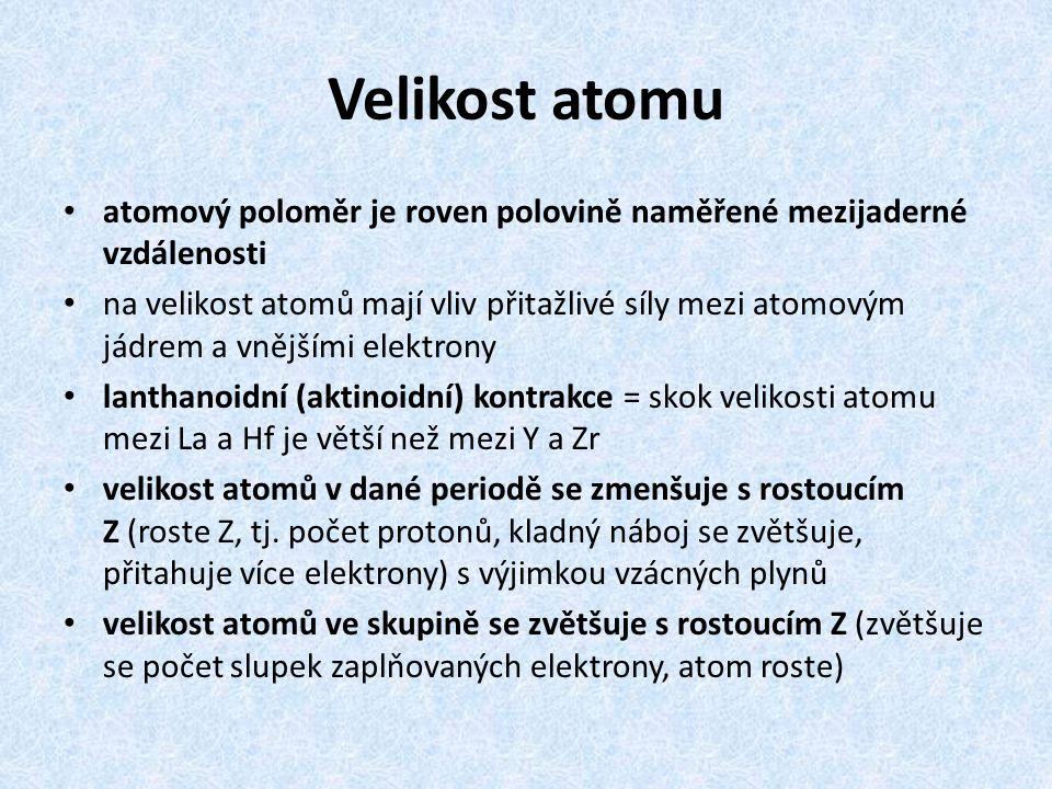 Velikost atomu atomový poloměr je roven polovině naměřené mezijaderné vzdálenosti na velikost atomů mají vliv přitažlivé síly mezi atomovým jádrem a v