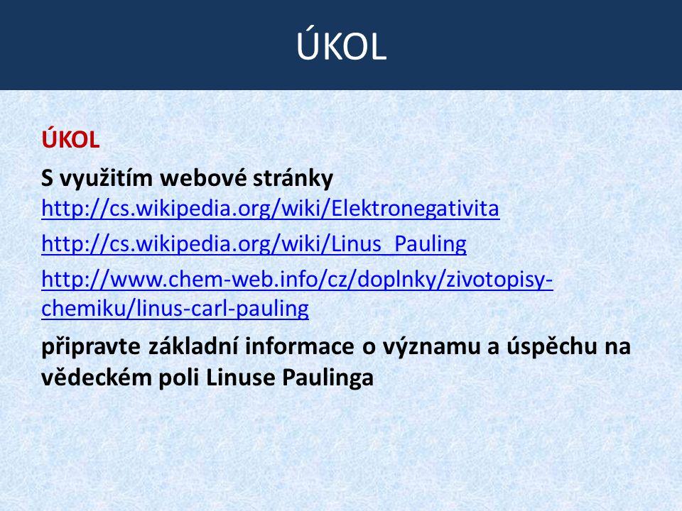 ÚKOL S využitím webové stránky http://cs.wikipedia.org/wiki/Elektronegativita http://cs.wikipedia.org/wiki/Elektronegativita http://cs.wikipedia.org/w