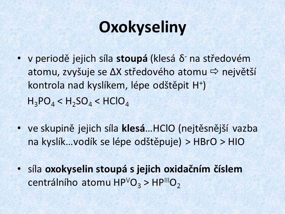 Oxokyseliny v periodě jejich síla stoupá (klesá δ - na středovém atomu, zvyšuje se ΔX středového atomu  největší kontrola nad kyslíkem, lépe odštěpit