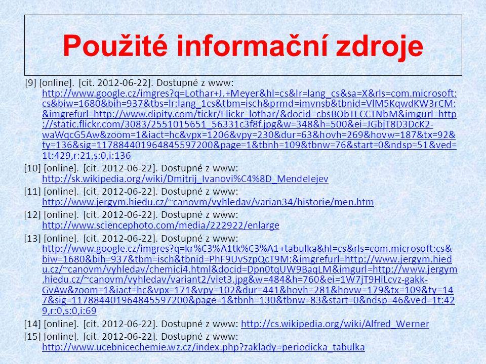 Použité informační zdroje [9] [online]. [cit. 2012-06-22]. Dostupné z www: http://www.google.cz/imgres?q=Lothar+J.+Meyer&hl=cs&lr=lang_cs&sa=X&rls=com