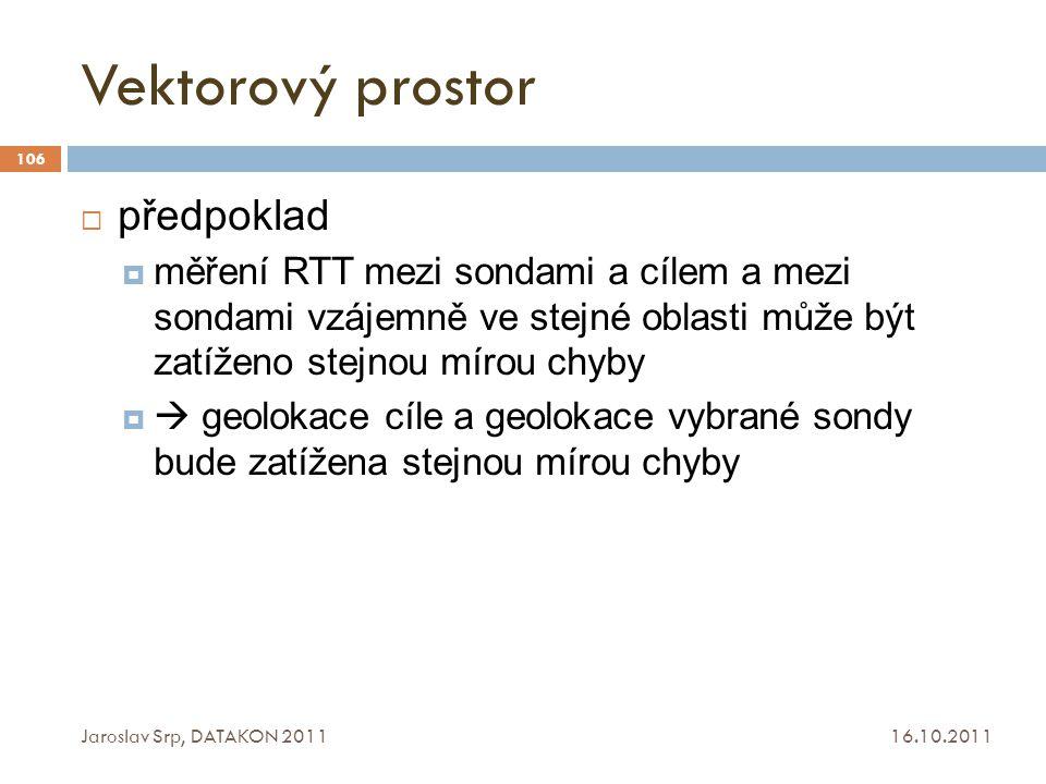 Vektorový prostor 16.10.2011 Jaroslav Srp, DATAKON 2011 106  předpoklad  měření RTT mezi sondami a cílem a mezi sondami vzájemně ve stejné oblasti m