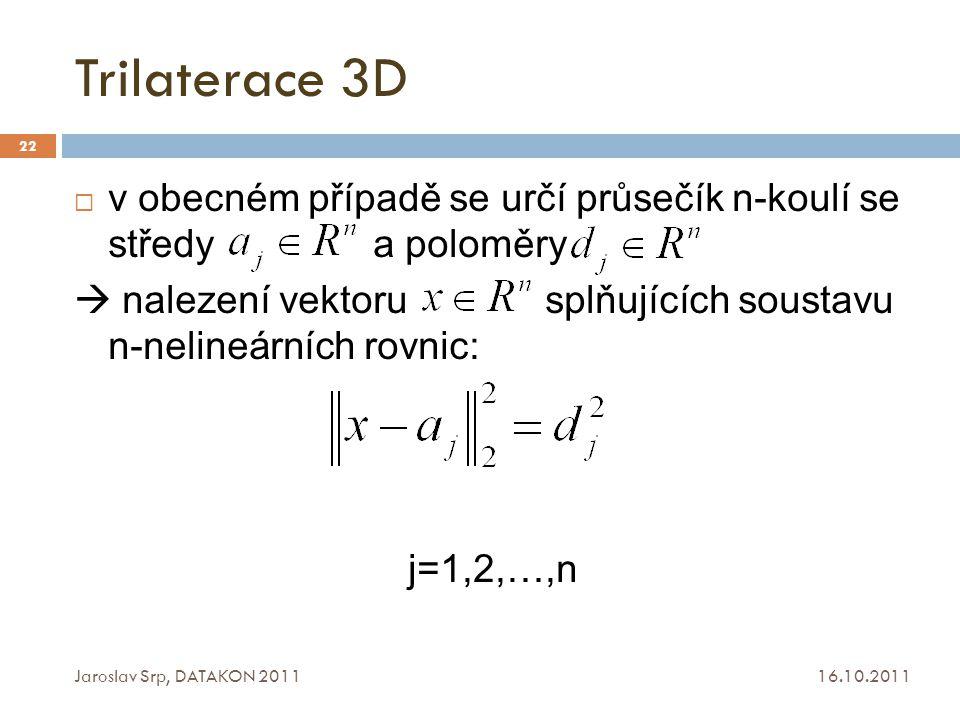 Trilaterace 3D 16.10.2011 Jaroslav Srp, DATAKON 2011 22  v obecném případě se určí průsečík n-koulí se středy a poloměry  nalezení vektoru splňující