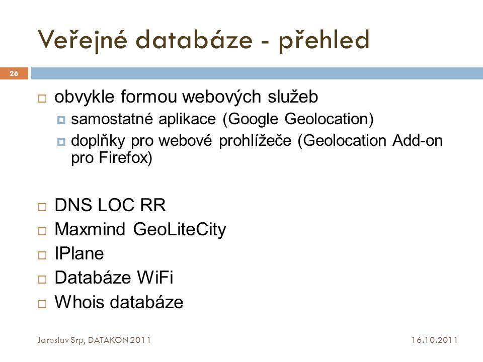 Veřejné databáze - přehled 16.10.2011 Jaroslav Srp, DATAKON 2011 26  obvykle formou webových služeb  samostatné aplikace (Google Geolocation)  dopl