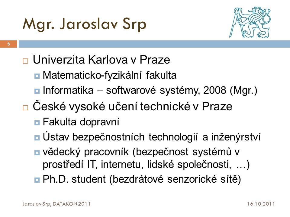 Observed Time Difference of Arrival (O-TDOA) 16.10.2011 Jaroslav Srp, DATAKON 2011 44  technika  založena na TDOA  poloha se určuje podle časů doručení UMTS rámců z min.