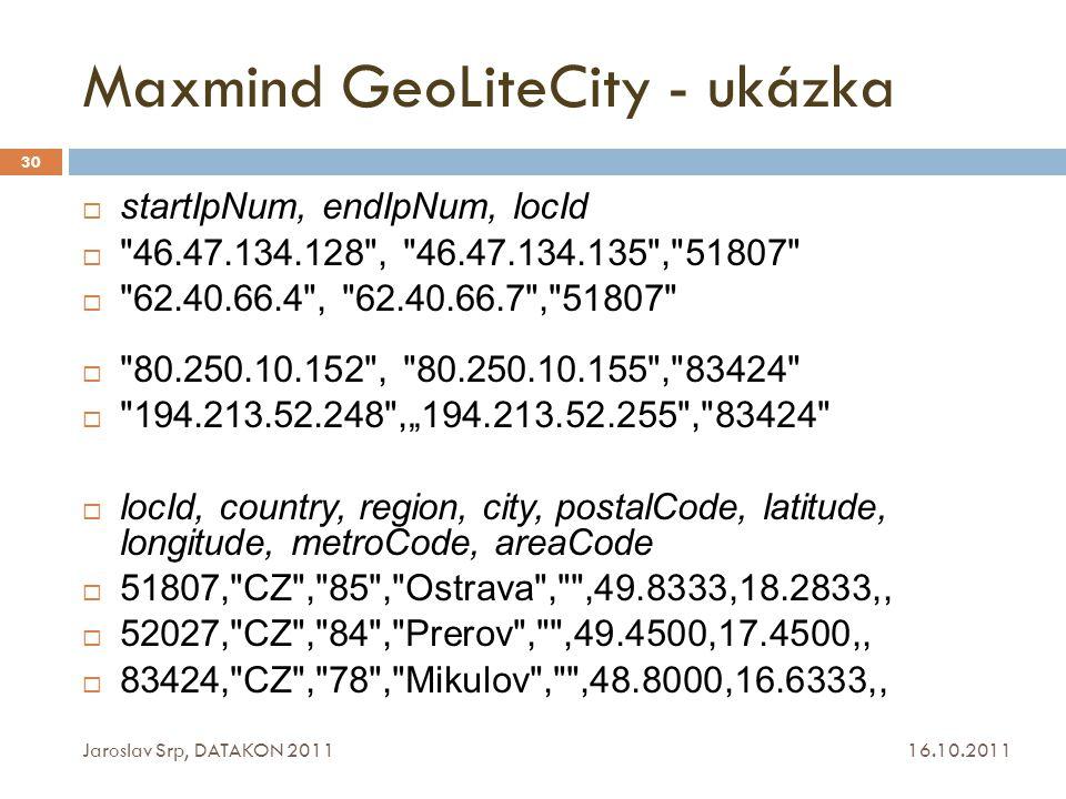 Maxmind GeoLiteCity - ukázka 16.10.2011 Jaroslav Srp, DATAKON 2011 30  startIpNum, endIpNum, locId 