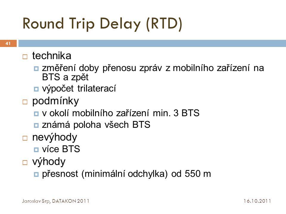 Round Trip Delay (RTD) 16.10.2011 Jaroslav Srp, DATAKON 2011 41  technika  změření doby přenosu zpráv z mobilního zařízení na BTS a zpět  výpočet t