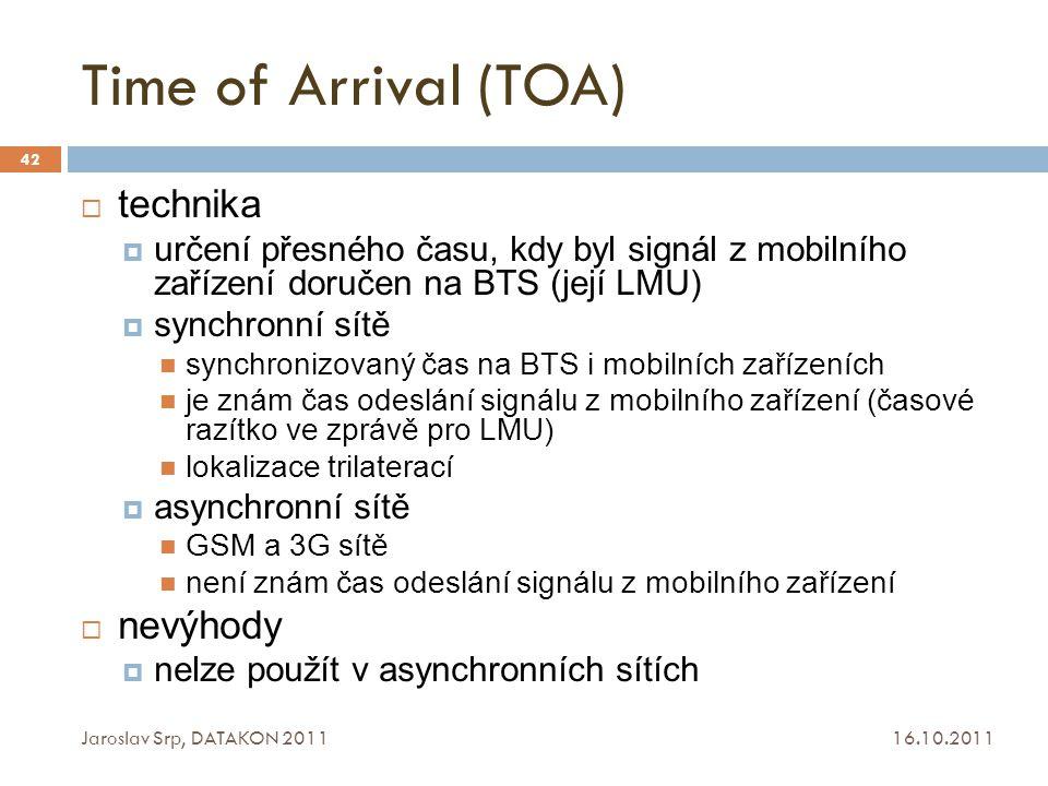 Time of Arrival (TOA) 16.10.2011 Jaroslav Srp, DATAKON 2011 42  technika  určení přesného času, kdy byl signál z mobilního zařízení doručen na BTS (