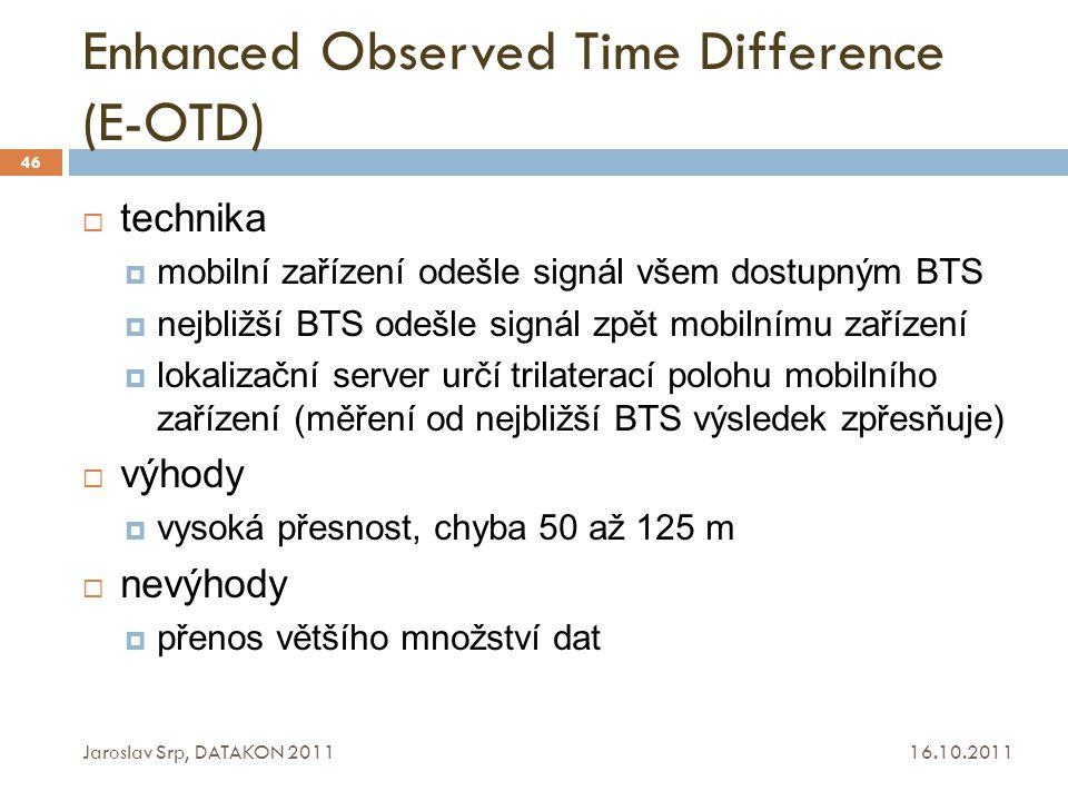 Enhanced Observed Time Difference (E-OTD) 16.10.2011 Jaroslav Srp, DATAKON 2011 46  technika  mobilní zařízení odešle signál všem dostupným BTS  ne