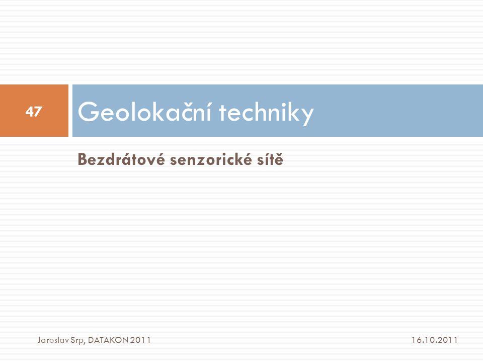 Bezdrátové senzorické sítě Geolokační techniky 16.10.2011 47 Jaroslav Srp, DATAKON 2011