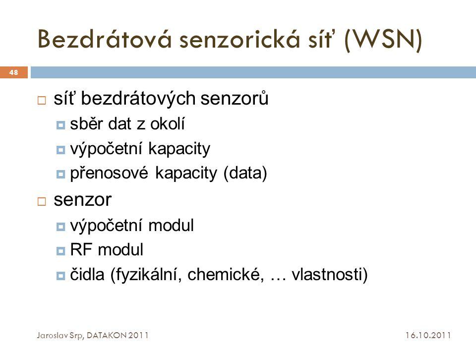 Bezdrátová senzorická síť (WSN) 16.10.2011 Jaroslav Srp, DATAKON 2011 48  síť bezdrátových senzorů  sběr dat z okolí  výpočetní kapacity  přenosov