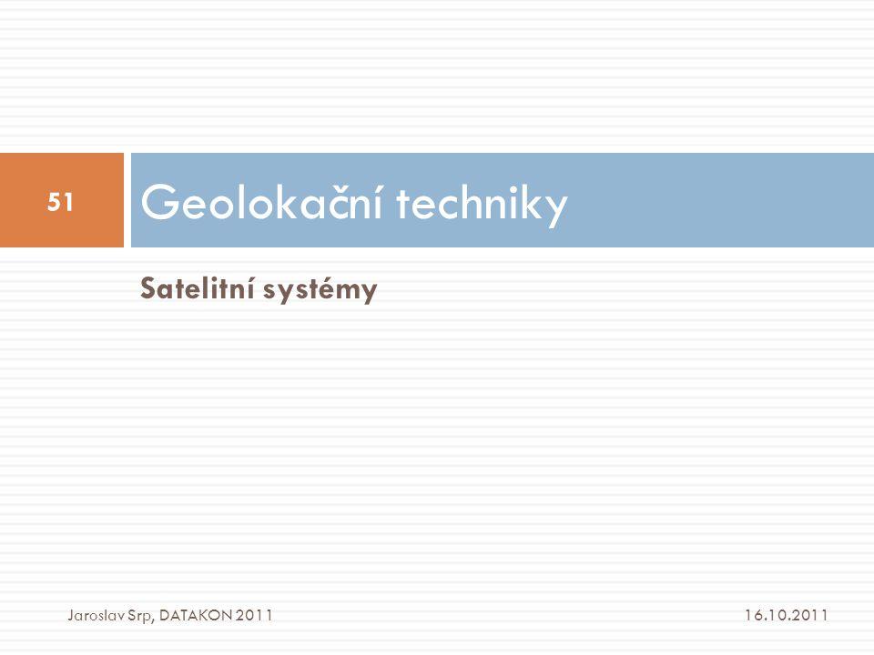 Satelitní systémy Geolokační techniky 16.10.2011 51 Jaroslav Srp, DATAKON 2011