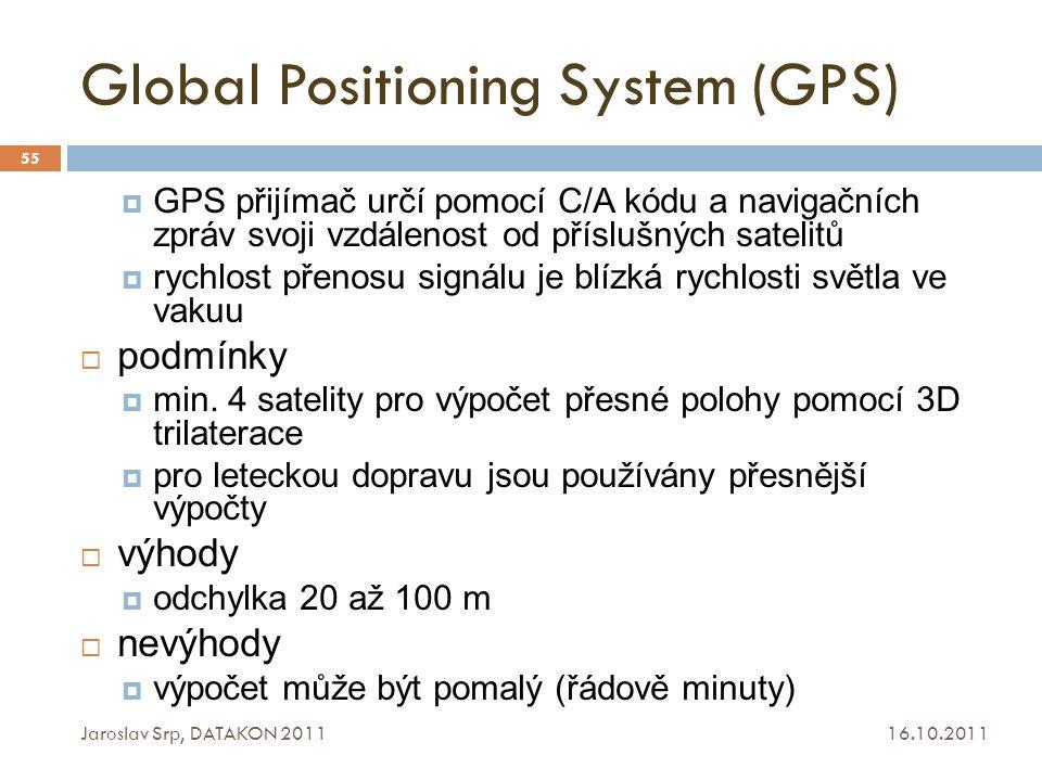 Global Positioning System (GPS) 16.10.2011 Jaroslav Srp, DATAKON 2011 55  GPS přijímač určí pomocí C/A kódu a navigačních zpráv svoji vzdálenost od p