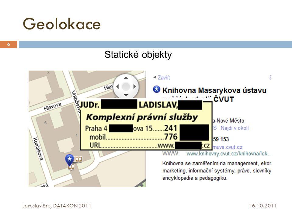 Geolokace a geolokační techniky 16.10.2011 Jaroslav Srp, DATAKON 2011 117 Jaroslav Srp srp@fd.cvut.cz