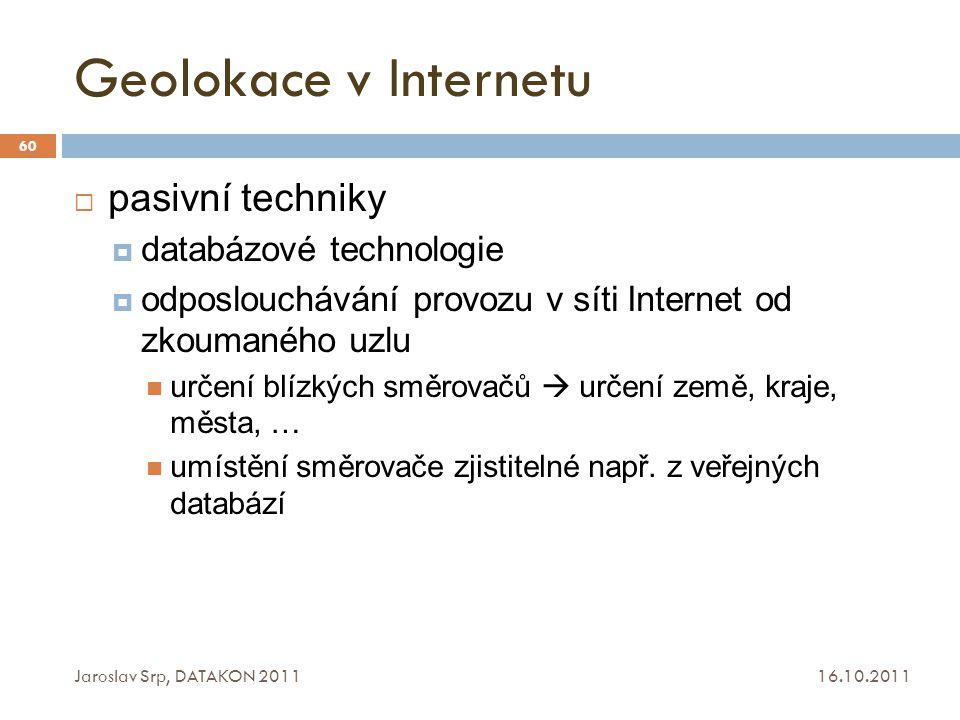 Geolokace v Internetu 16.10.2011 Jaroslav Srp, DATAKON 2011 60  pasivní techniky  databázové technologie  odposlouchávání provozu v síti Internet o
