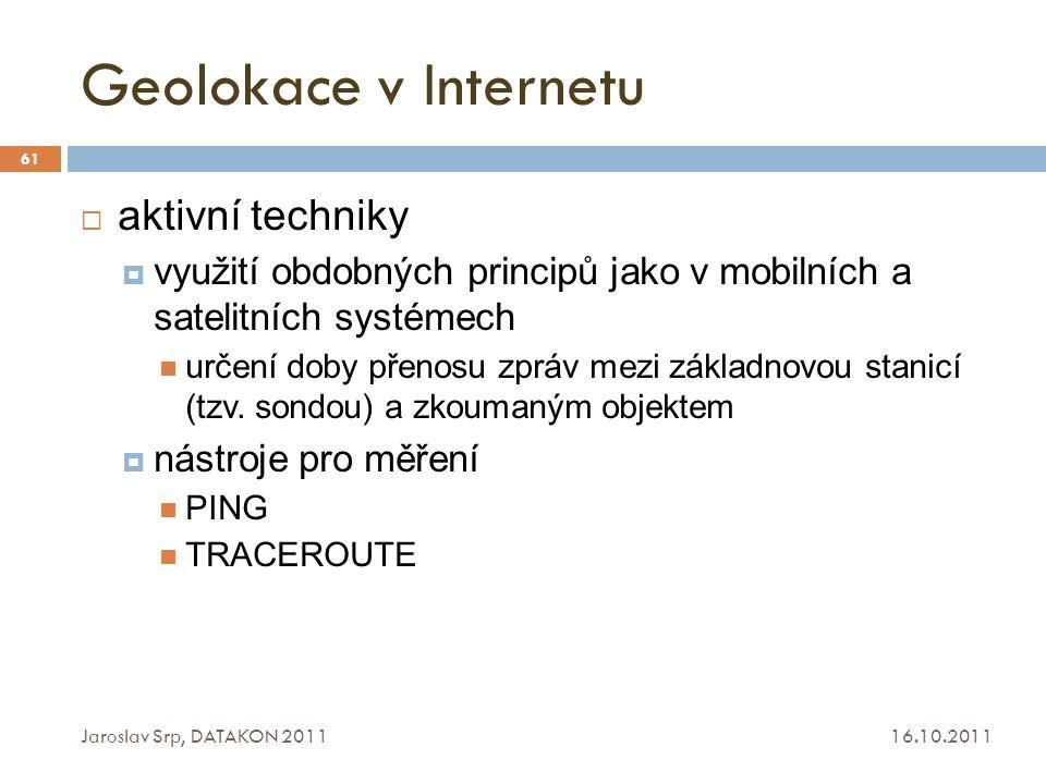 Geolokace v Internetu 16.10.2011 Jaroslav Srp, DATAKON 2011 61  aktivní techniky  využití obdobných principů jako v mobilních a satelitních systémec