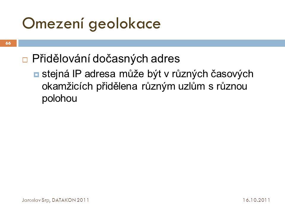 Omezení geolokace 16.10.2011 Jaroslav Srp, DATAKON 2011 66  Přidělování dočasných adres  stejná IP adresa může být v různých časových okamžicích při