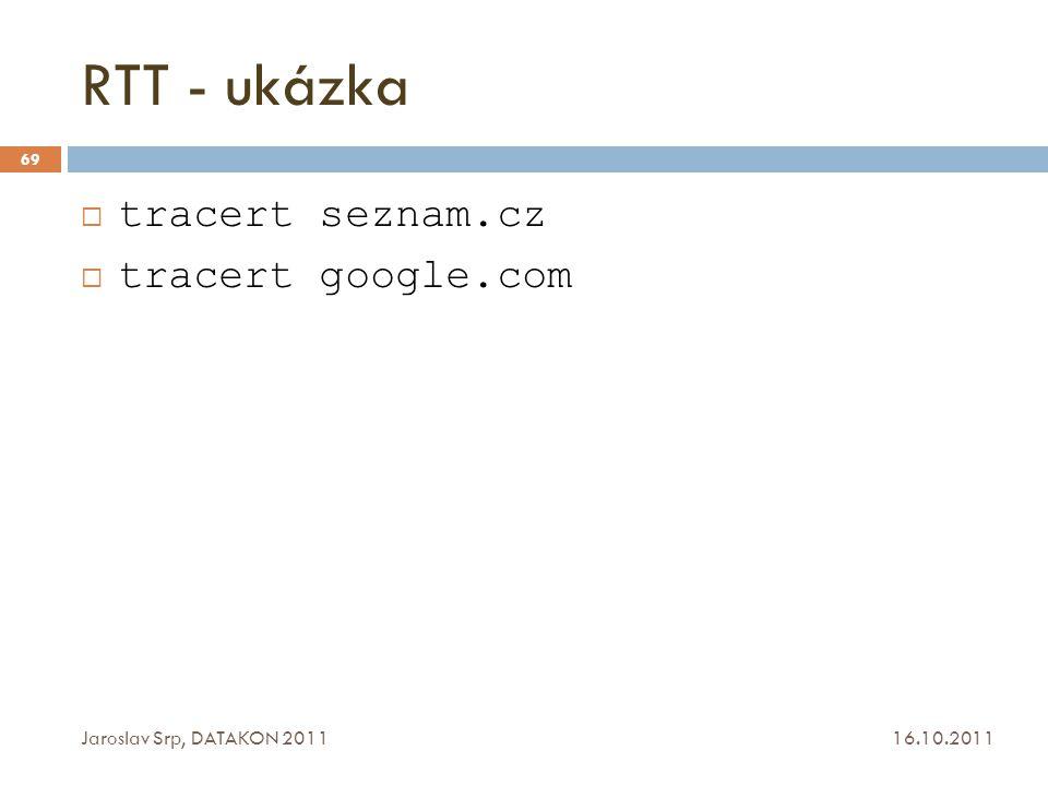 RTT - ukázka 16.10.2011 Jaroslav Srp, DATAKON 2011 69  tracert seznam.cz  tracert google.com